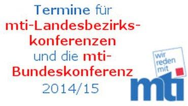 Termine für mti-Landesbezirks-konferenzenund die mti-Bundeskonferenz 2014/15